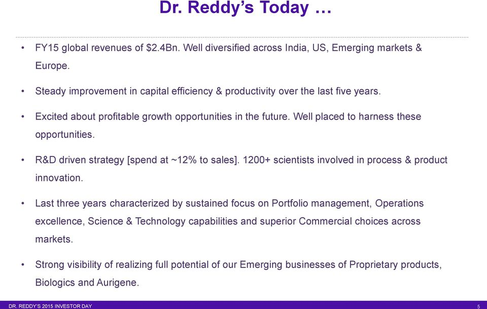 Well placed to harness these opportunities. R&D driven strategy [spend at ~12% to sales]. 1200+ scientists involved in process & product innovation.