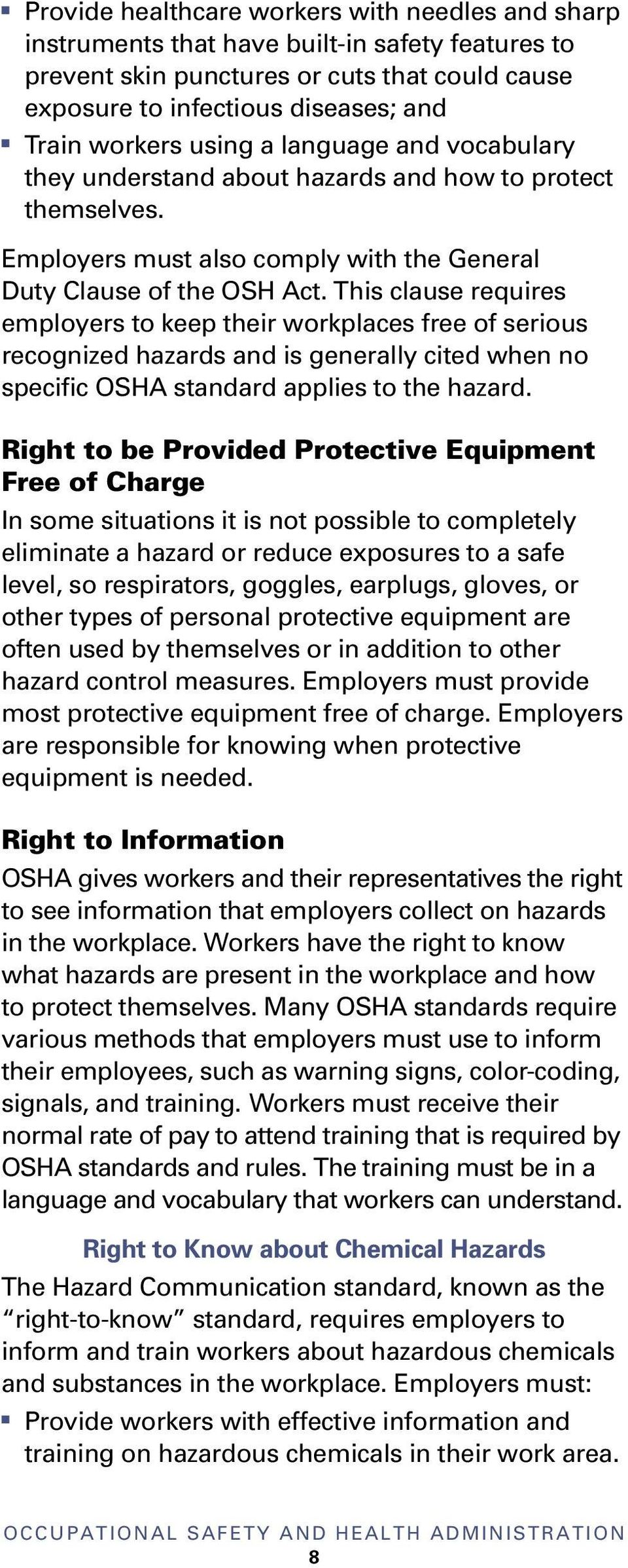 This clause requires employers to keep their workplaces free of serious recogized hazards ad is geerally cited whe o specific OSHA stadard applies to the hazard.