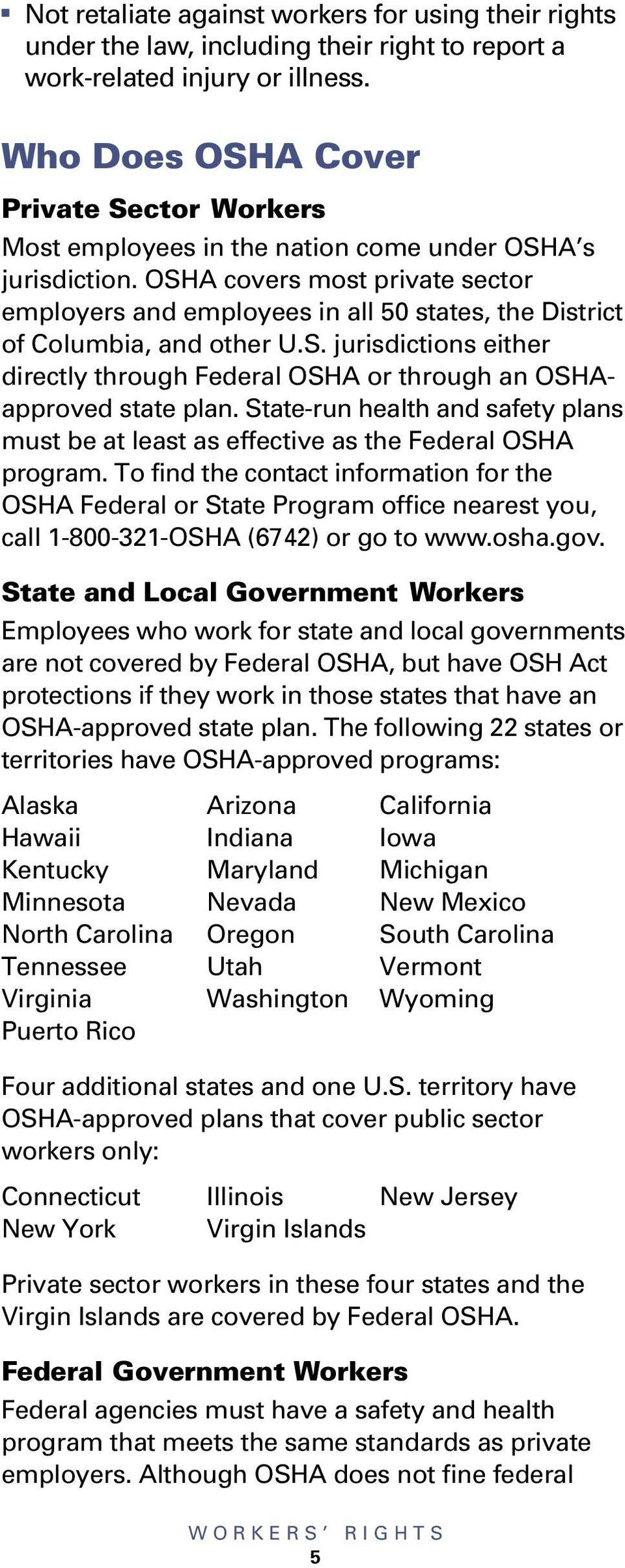 OSHA covers most private sector employers ad employees i all 50 states, the District of Columbia, ad other U.S. jurisdictios either directly through Federal OSHA or through a OSHAapproved state pla.