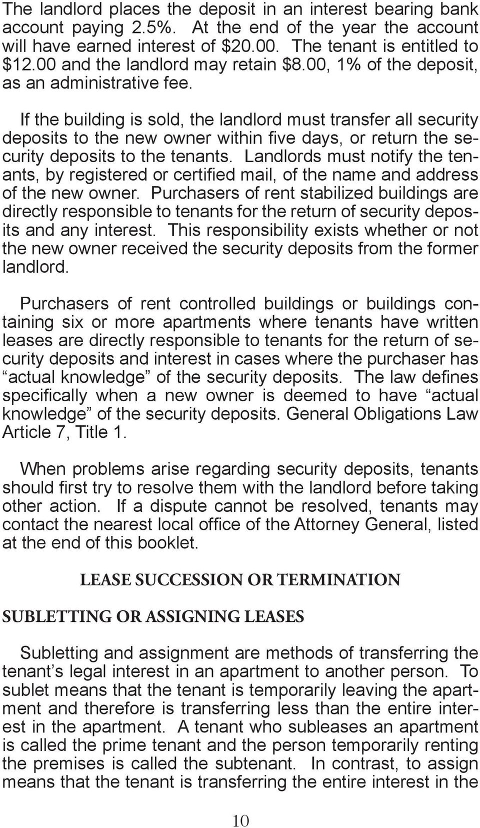 If the building is sold, the landlord must transfer all security deposits to the new owner within five days, or return the security deposits to the tenants.