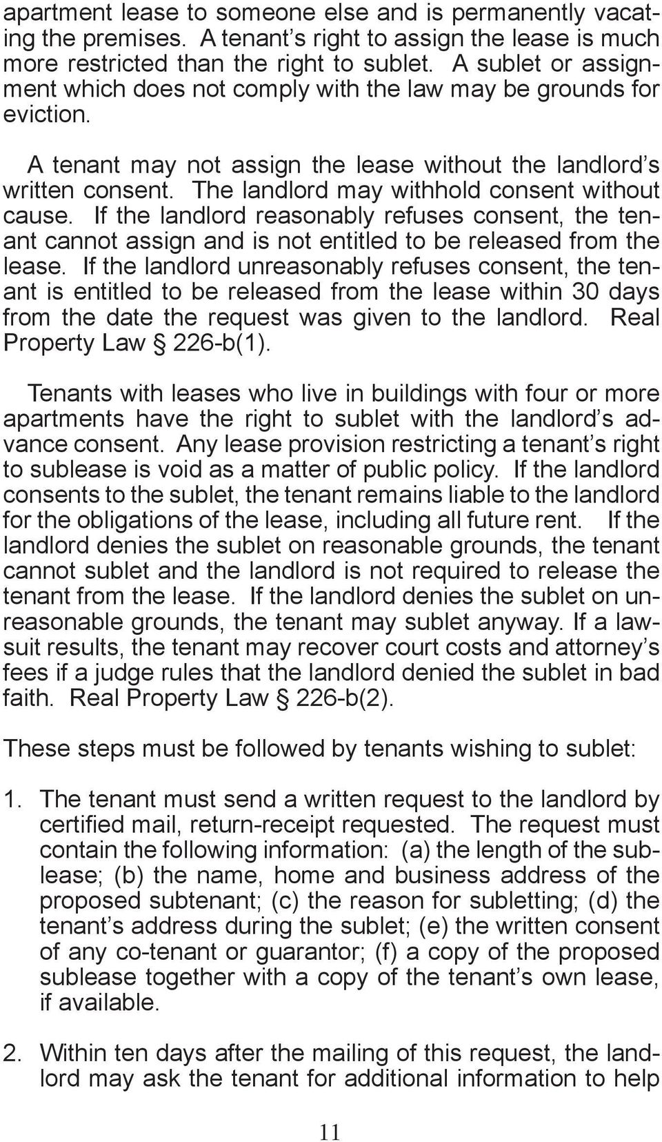 The landlord may withhold consent without cause. If the landlord reasonably refuses consent, the tenant cannot assign and is not entitled to be released from the lease.