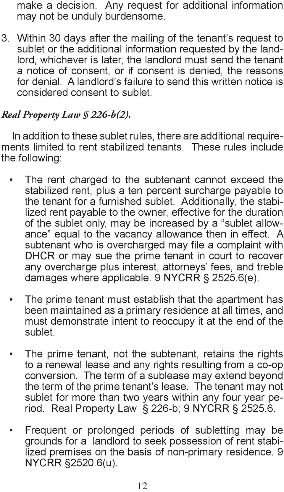 or if consent is denied, the reasons for denial. A landlord s failure to send this written notice is considered consent to sublet. Real Property Law 226-b(2).