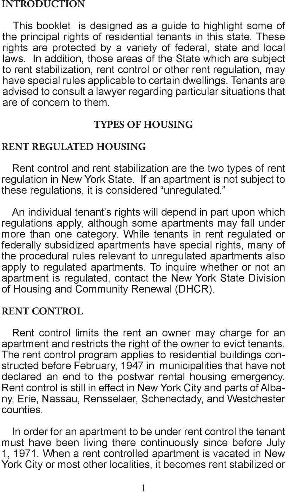 In addition, those areas of the State which are subject to rent stabilization, rent control or other rent regulation, may have special rules applicable to certain dwellings.