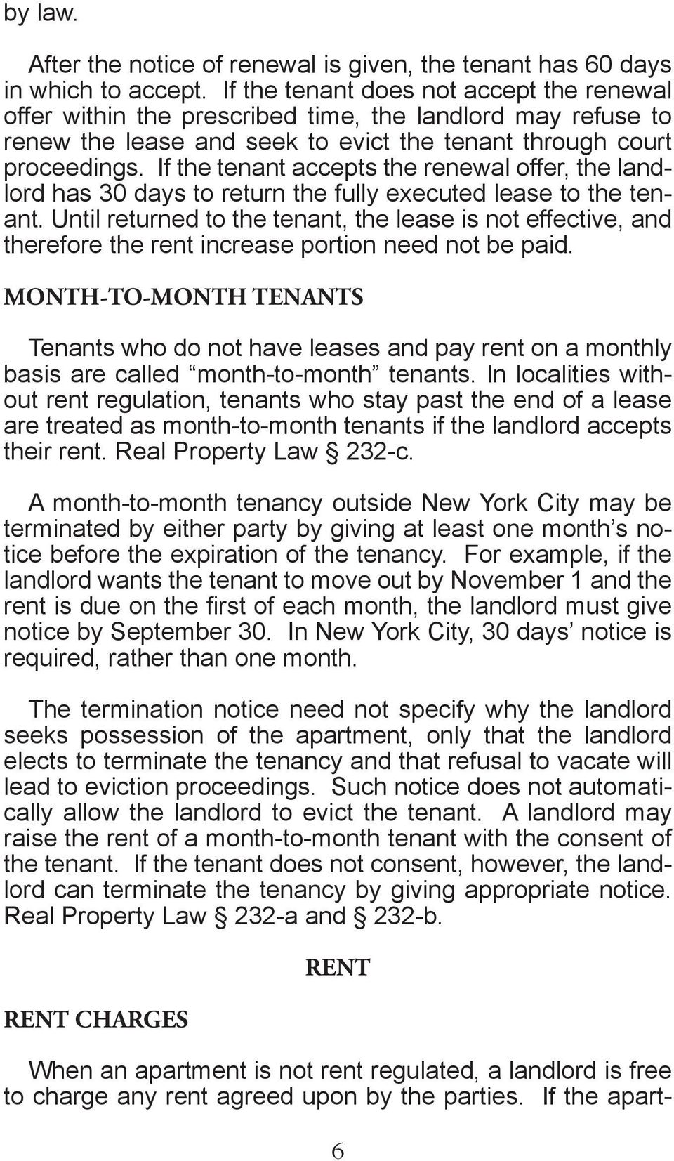 If the tenant accepts the renewal offer, the landlord has 30 days to return the fully executed lease to the tenant.