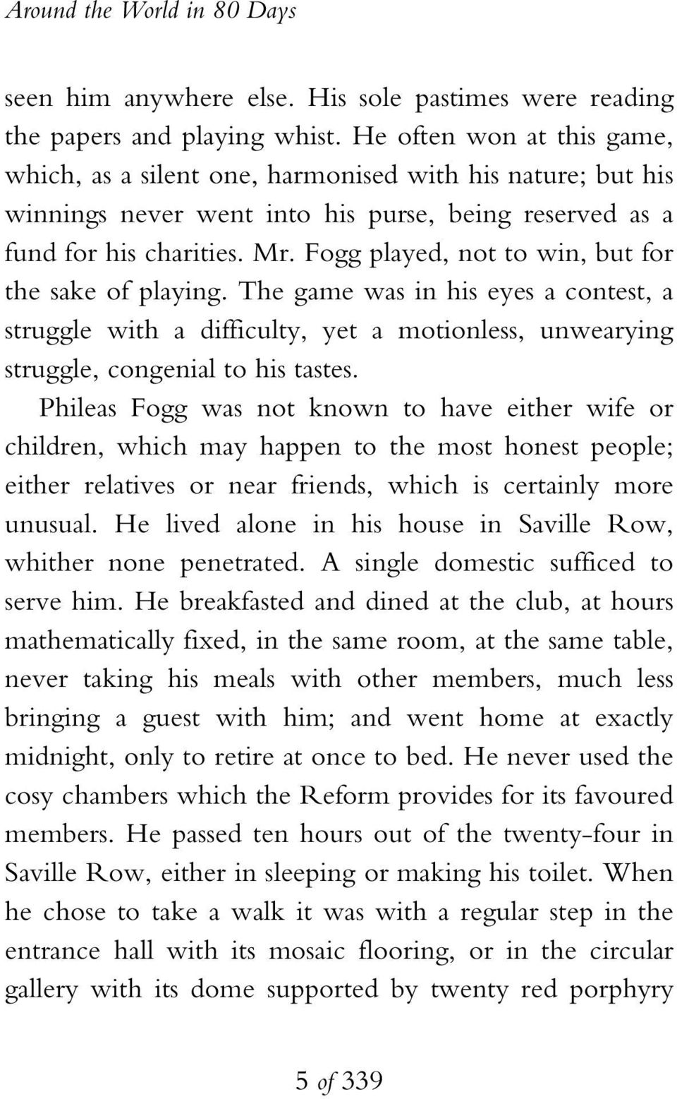 Fogg played, not to win, but for the sake of playing. The game was in his eyes a contest, a struggle with a difficulty, yet a motionless, unwearying struggle, congenial to his tastes.