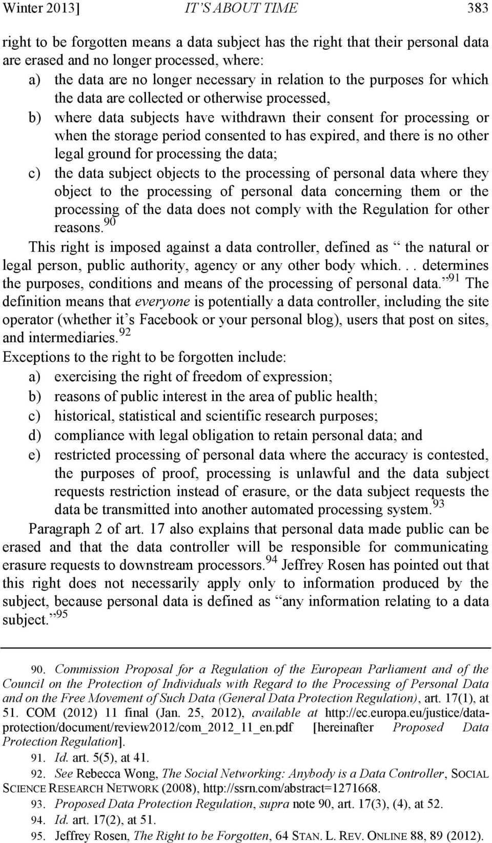 expired, and there is no other legal ground for processing the data; c) the data subject objects to the processing of personal data where they object to the processing of personal data concerning