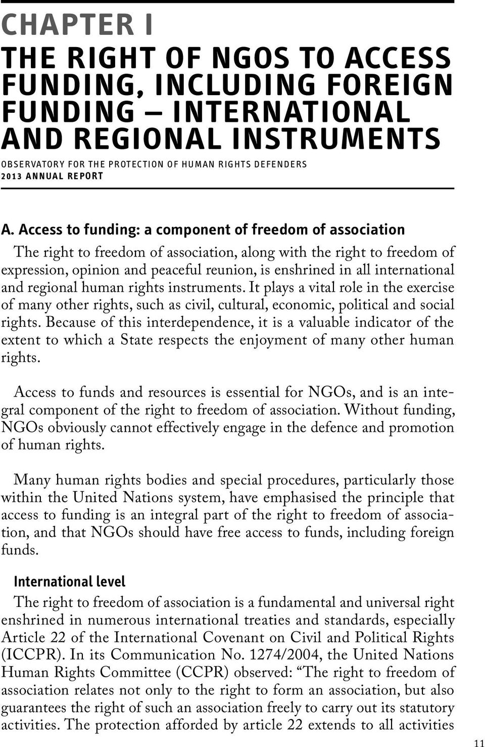 international and regional human rights instruments. It plays a vital role in the exercise of many other rights, such as civil, cultural, economic, political and social rights.