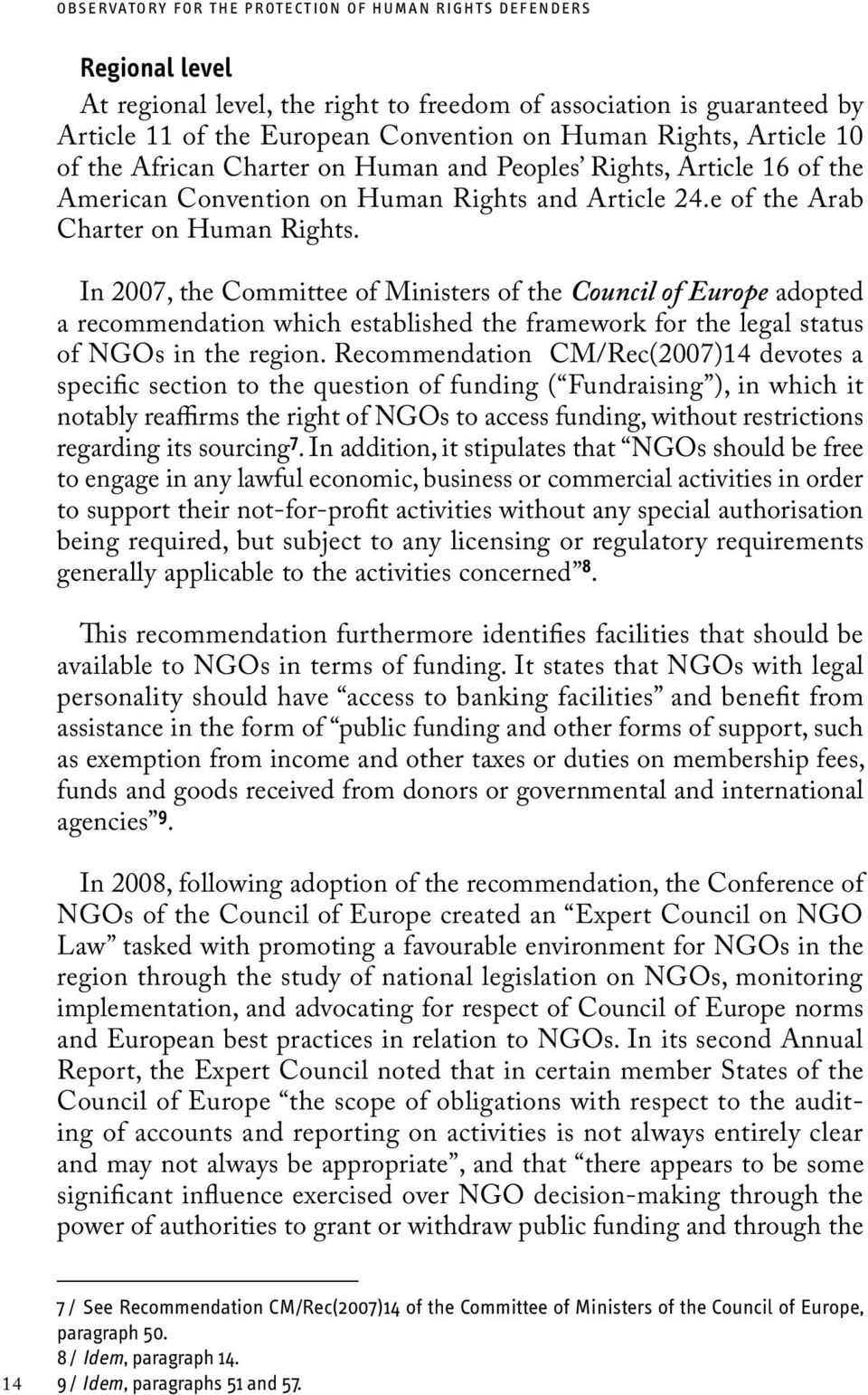 In 2007, the Committee of Ministers of the Council of Europe adopted a recommendation which established the framework for the legal status of NGOs in the region.