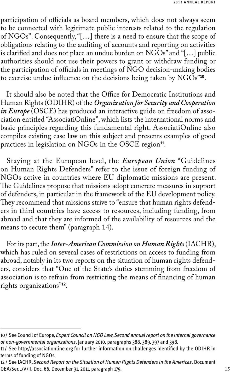 [ ] public authorities should not use their powers to grant or withdraw funding or the participation of officials in meetings of NGO decision-making bodies to exercise undue influence on the