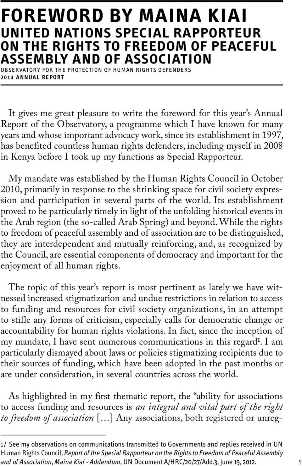 establishment in 1997, has benefited countless human rights defenders, including myself in 2008 in Kenya before I took up my functions as Special Rapporteur.