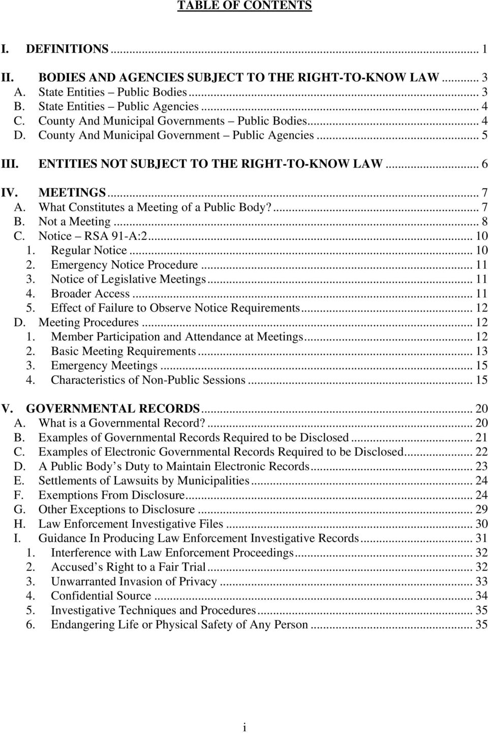 What Constitutes a Meeting of a Public Body?... 7 B. Not a Meeting... 8 C. Notice RSA 91-A:2... 10 1. Regular Notice... 10 2. Emergency Notice Procedure... 11 3. Notice of Legislative Meetings... 11 4.