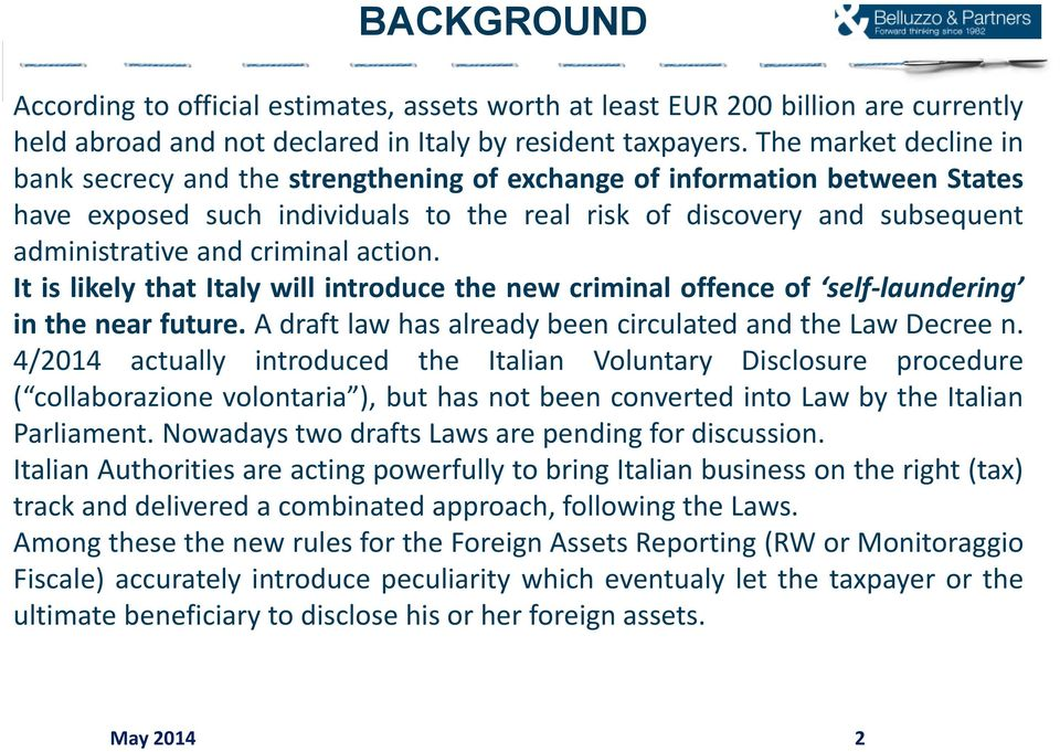 criminal action. It is likely that Italy will introduce the new criminal offence of self-laundering in the near future. A draft law has already been circulated and the Law Decree n.