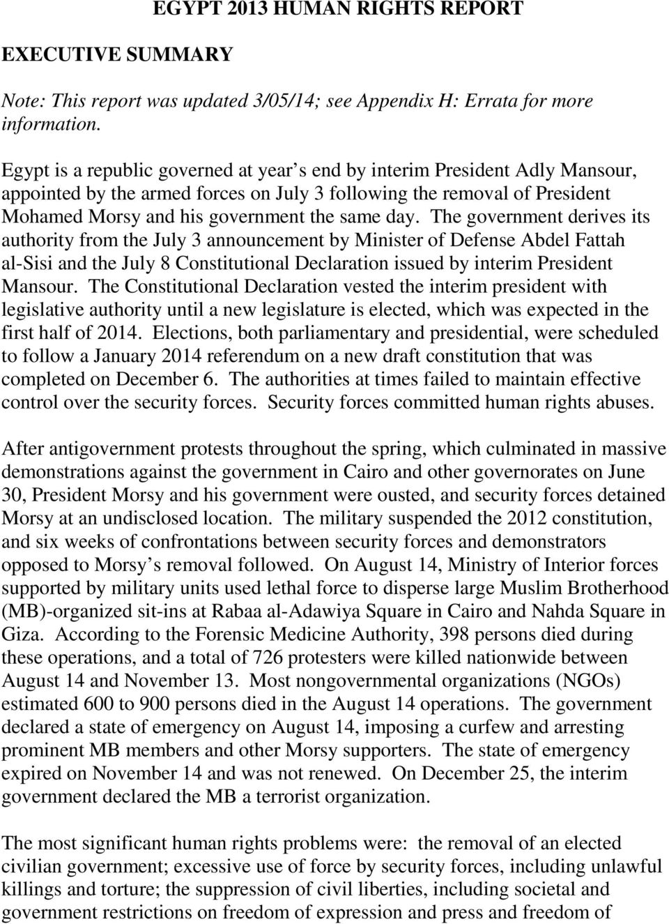 The government derives its authority from the July 3 announcement by Minister of Defense Abdel Fattah al-sisi and the July 8 Constitutional Declaration issued by interim President Mansour.