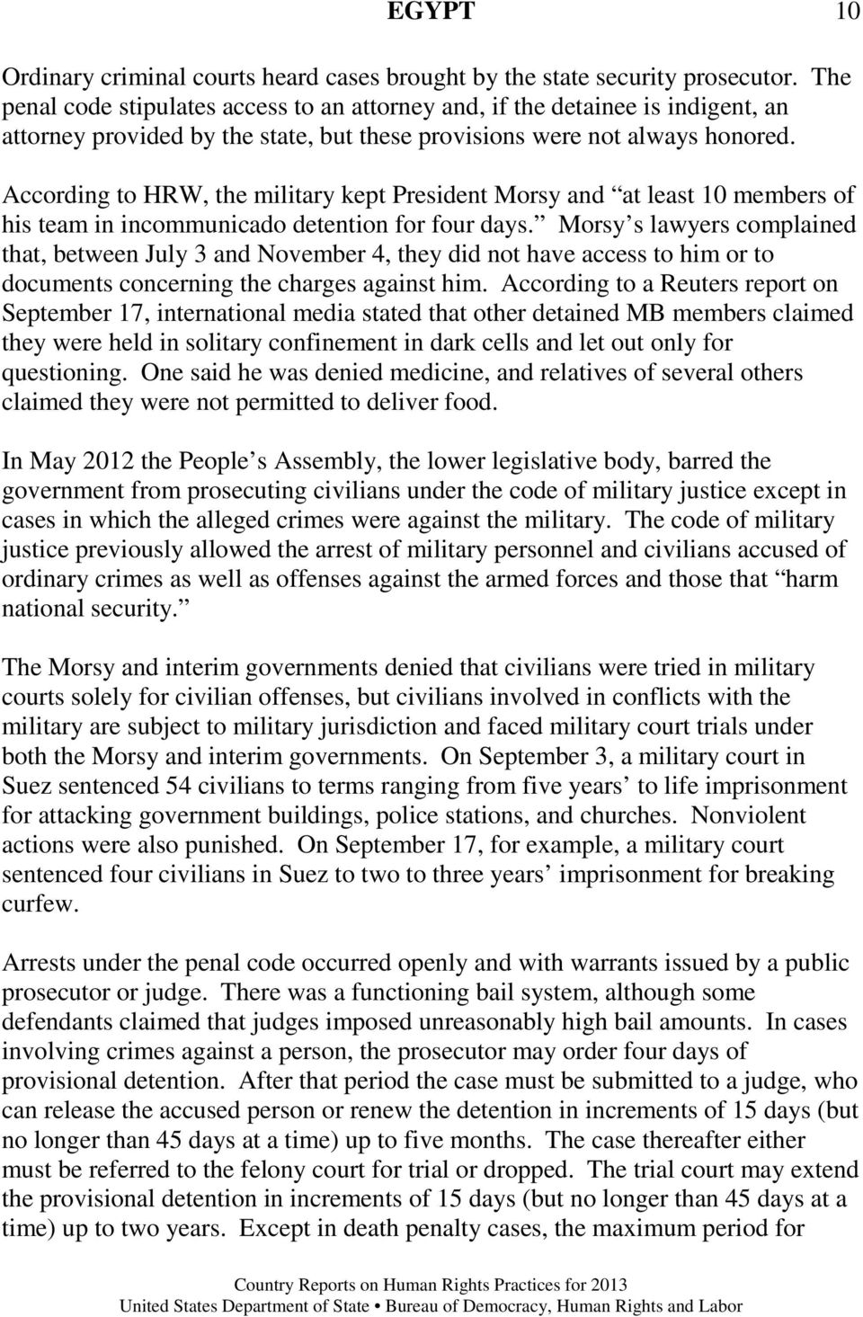 According to HRW, the military kept President Morsy and at least 10 members of his team in incommunicado detention for four days.