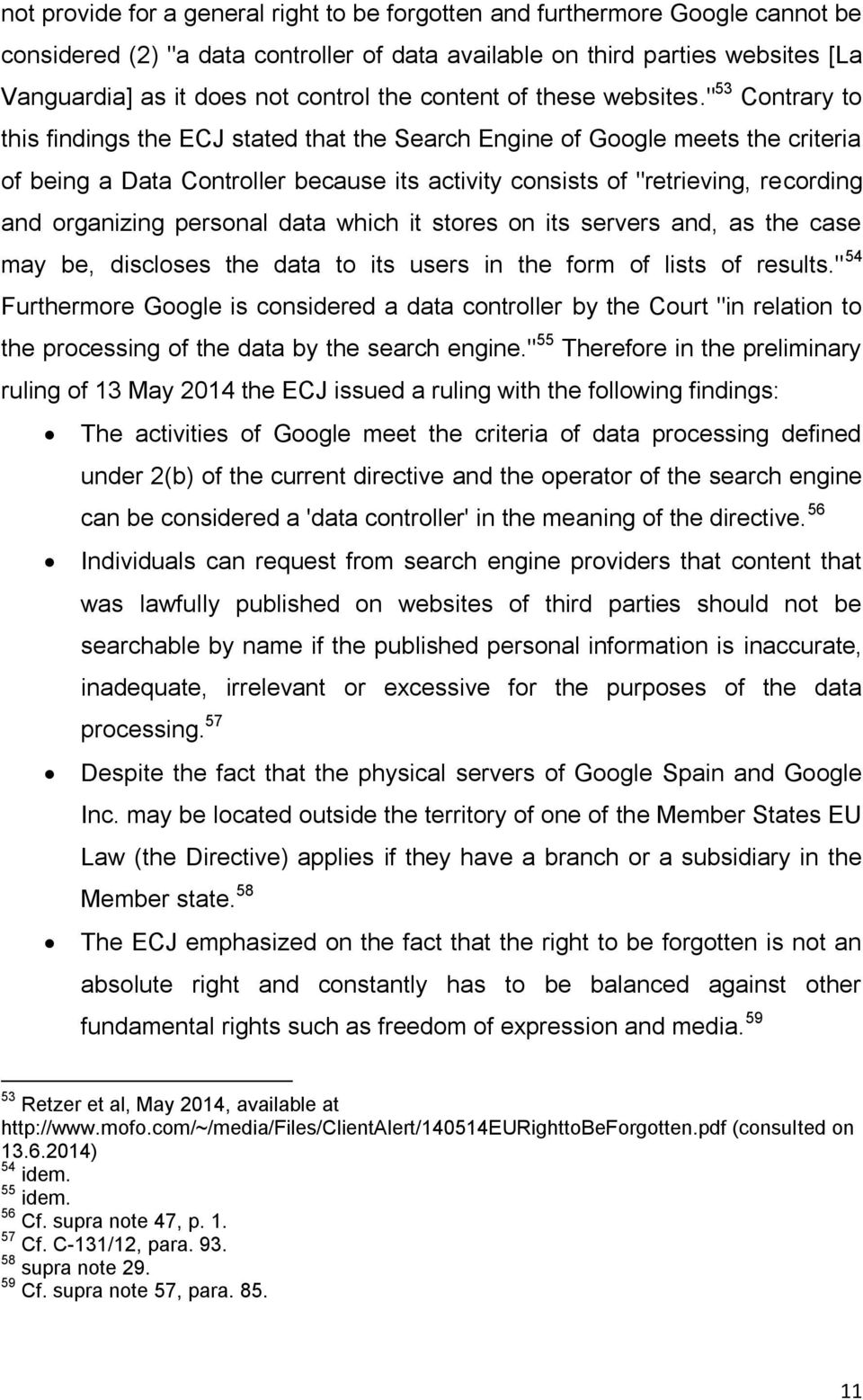 """ 53 Contrary to this findings the ECJ stated that the Search Engine of Google meets the criteria of being a Data Controller because its activity consists of ""retrieving, recording and organizing"