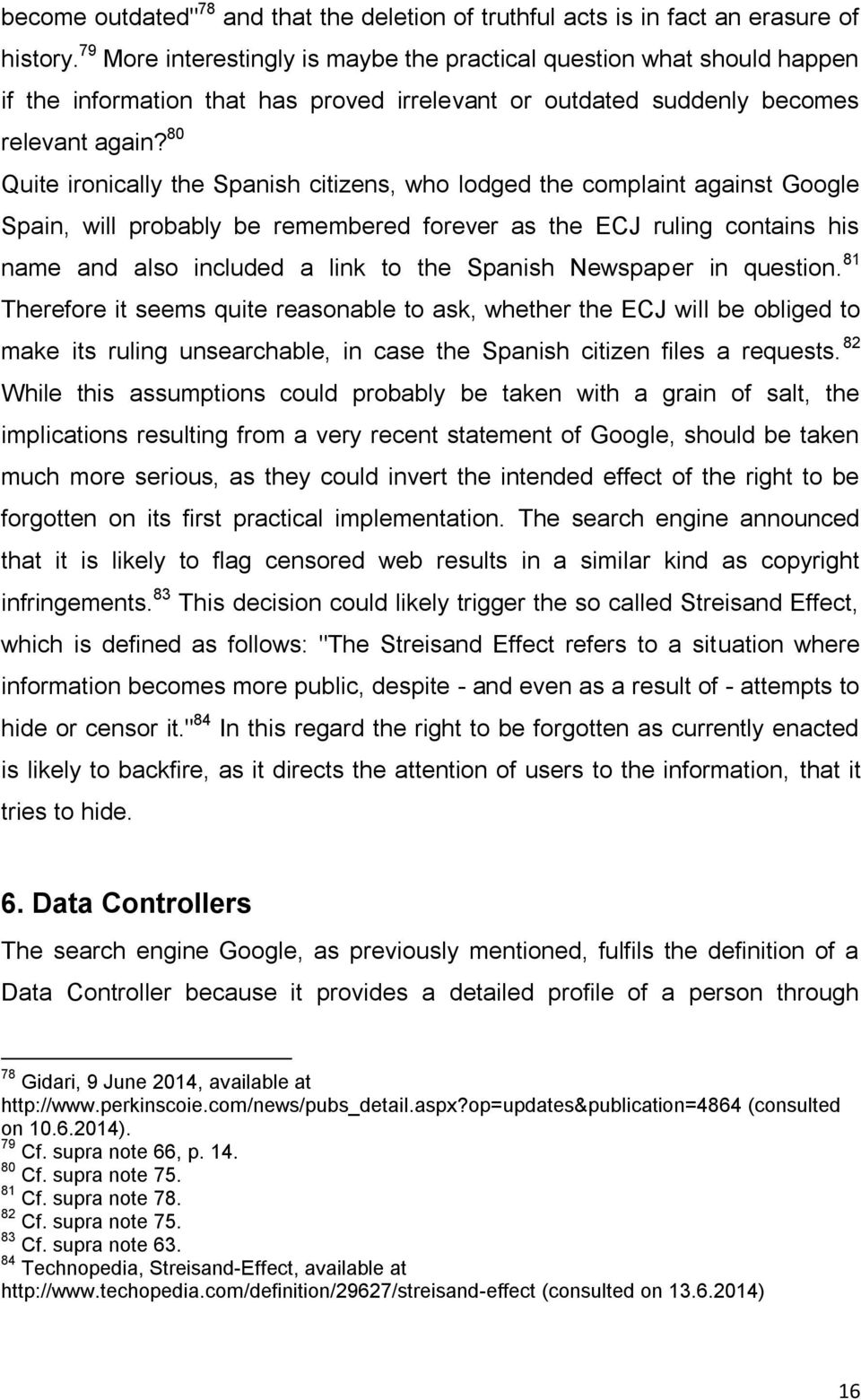 80 Quite ironically the Spanish citizens, who lodged the complaint against Google Spain, will probably be remembered forever as the ECJ ruling contains his name and also included a link to the