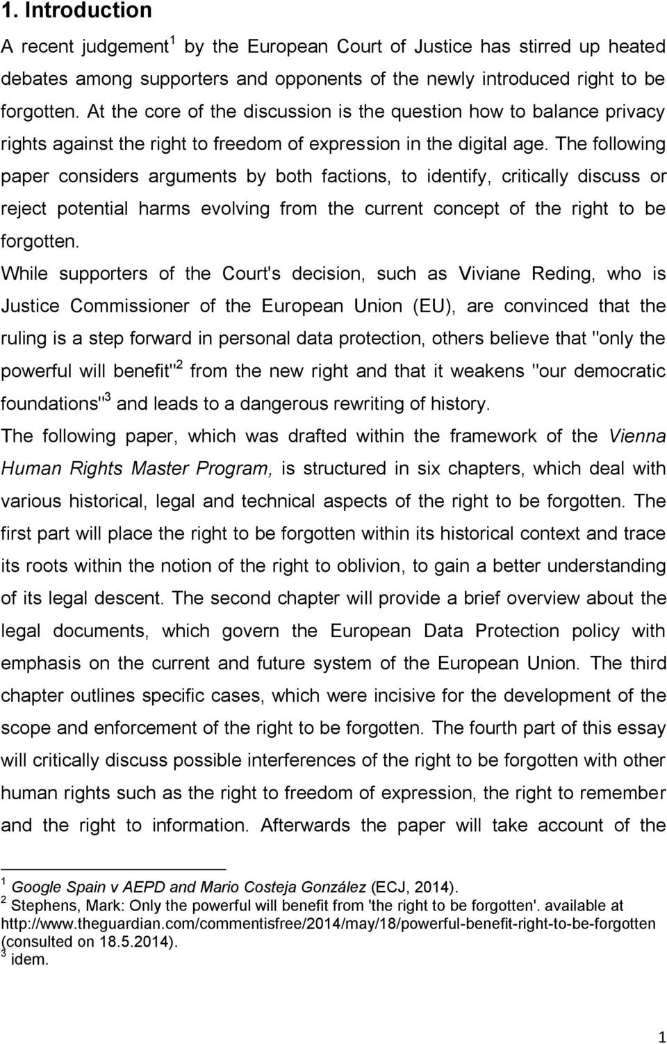 The following paper considers arguments by both factions, to identify, critically discuss or reject potential harms evolving from the current concept of the right to be forgotten.