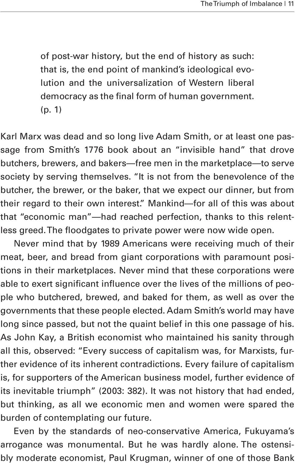 1) Karl Marx was dead and so long live Adam Smith, or at least one passage from Smith s 1776 book about an invisible hand that drove butchers, brewers, and bakers free men in the marketplace to serve