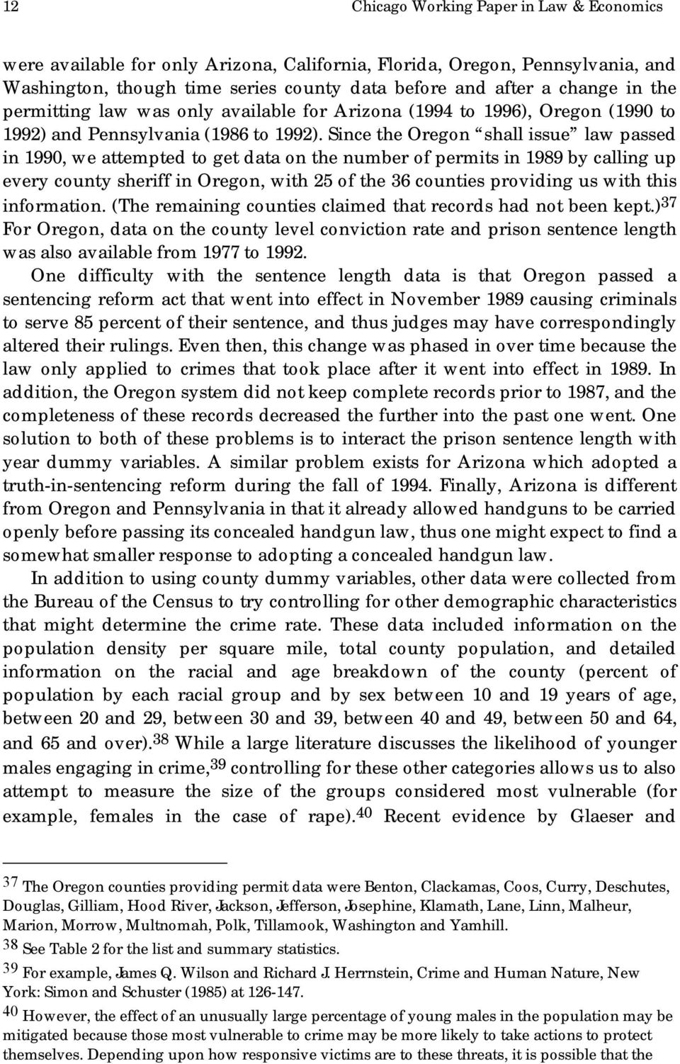 Since the Oregon shall issue law passed in 1990, we attempted to get data on the number of permits in 1989 by calling up every county sheriff in Oregon, with 25 of the 36 counties providing us with