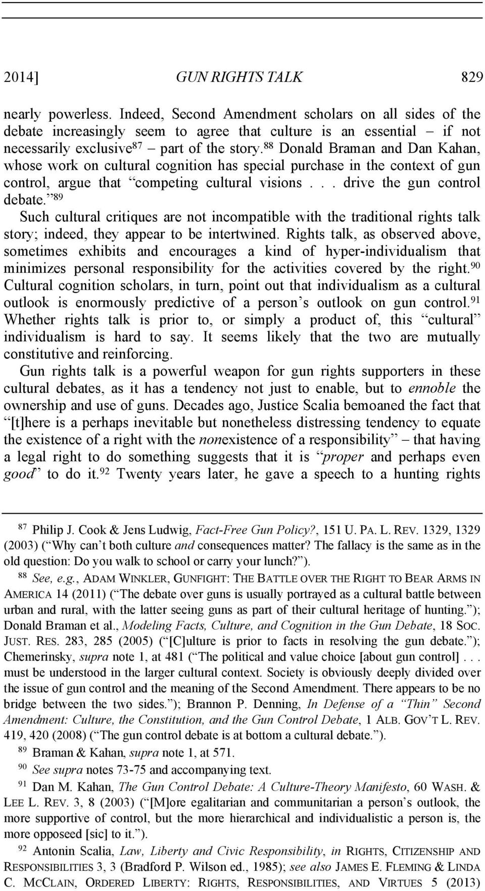 88 Donald Braman and Dan Kahan, whose work on cultural cognition has special purchase in the context of gun control, argue that competing cultural visions... drive the gun control debate.