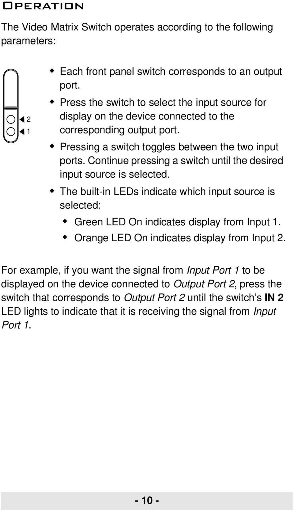 Continue pressing a switch until the desired input source is selected. The built-in LEDs indicate which input source is selected: Green LED On indicates display from Input 1.