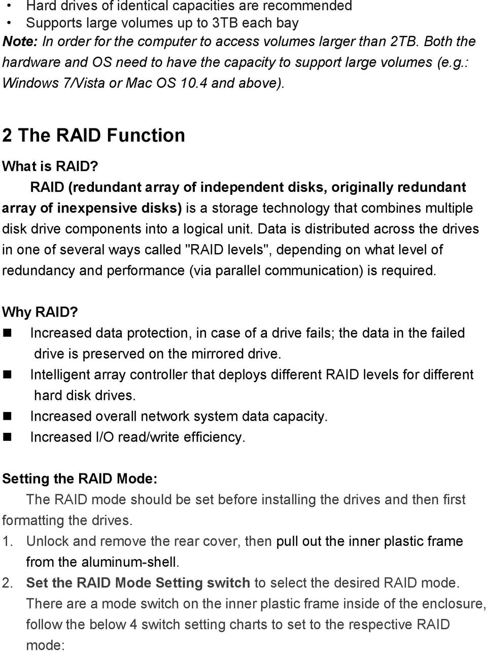 RAID (redundant array of independent disks, originally redundant array of inexpensive disks) is a storage technology that combines multiple disk drive components into a logical unit.