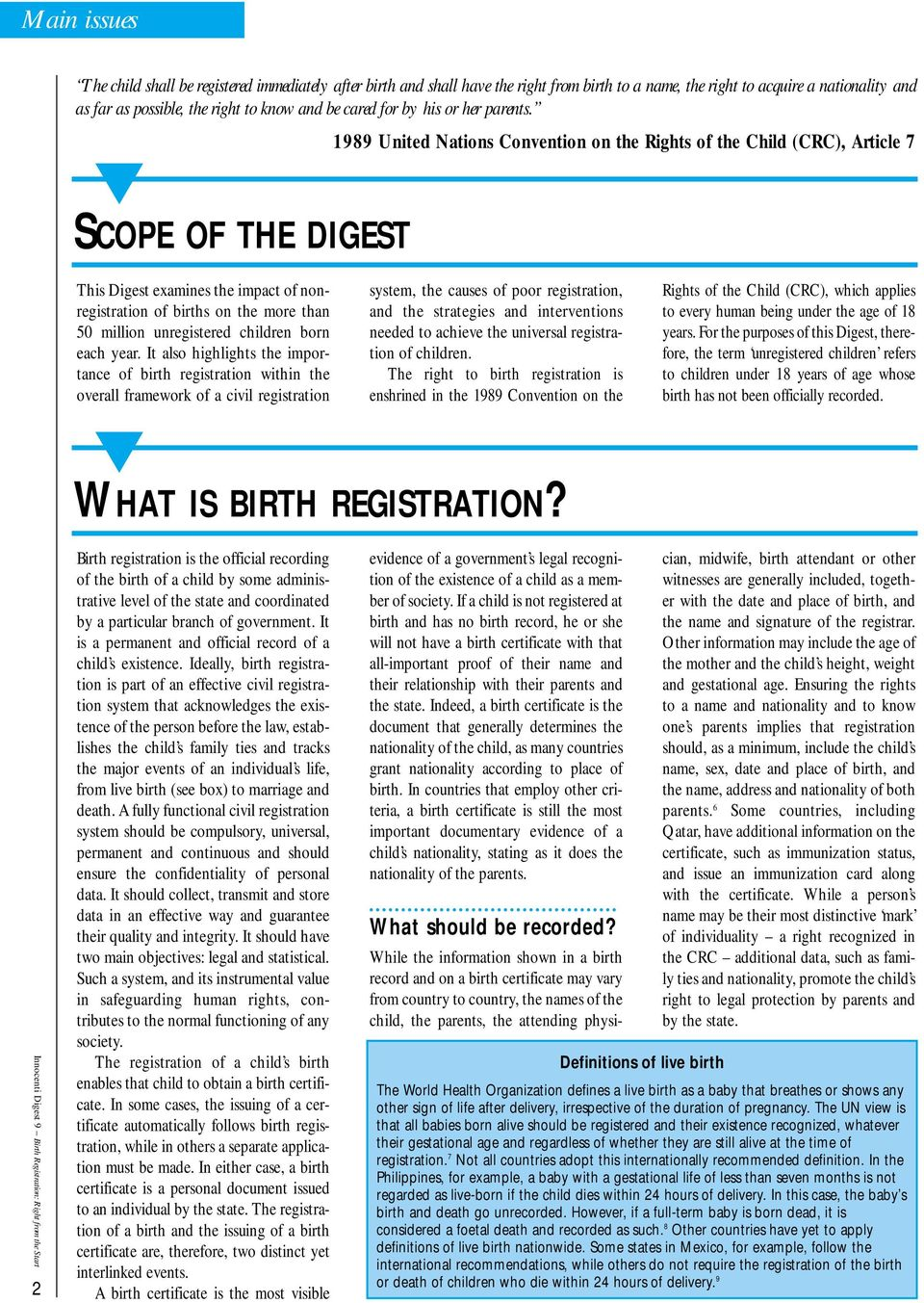 SCOPE OF THE DIGEST 1989 United Nations Convention on the Rights of the Child (CRC), Article 7 This Digest examines the impact of nonregistration of births on the more than 50 million unregistered
