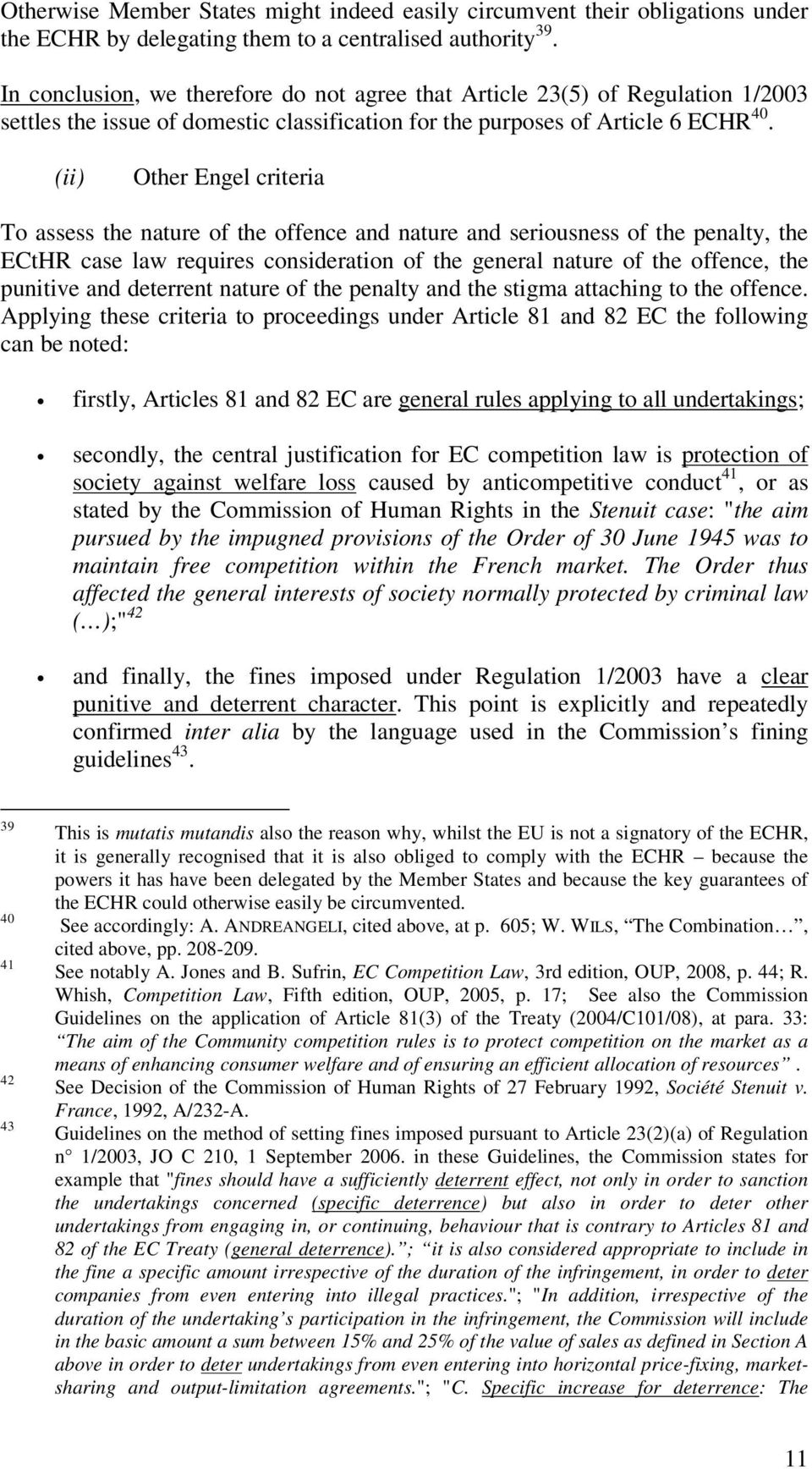 (ii) Other Engel criteria To assess the nature of the offence and nature and seriousness of the penalty, the ECtHR case law requires consideration of the general nature of the offence, the punitive