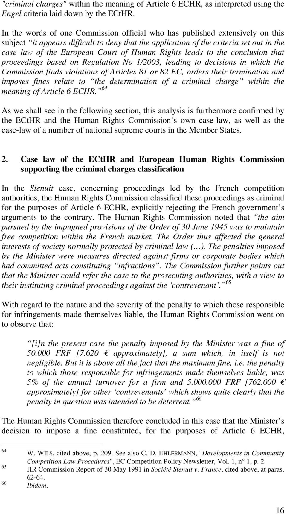 of Human Rights leads to the conclusion that proceedings based on Regulation No 1/2003, leading to decisions in which the Commission finds violations of Articles 81 or 82 EC, orders their termination