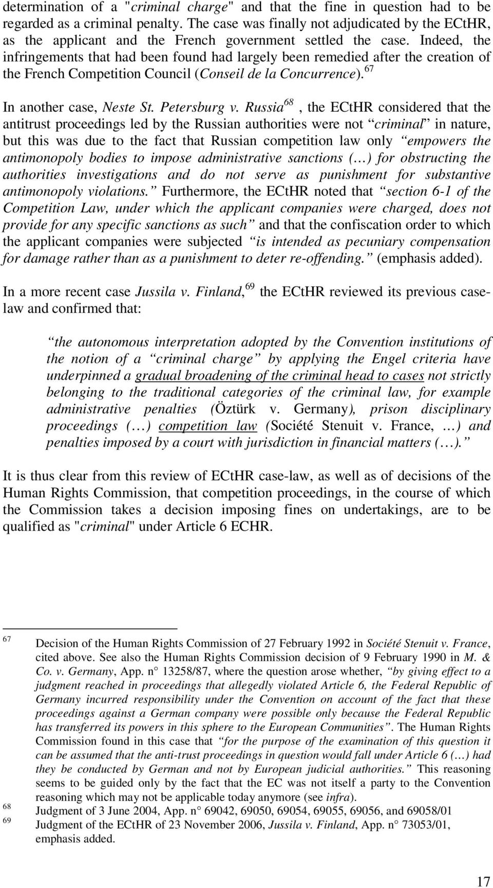 Indeed, the infringements that had been found had largely been remedied after the creation of the French Competition Council (Conseil de la Concurrence). 67 In another case, Neste St. Petersburg v.