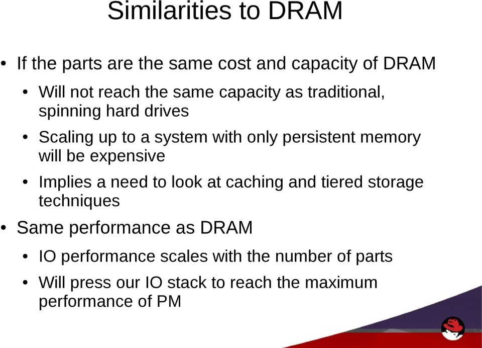 be expensive Implies a need to look at caching and tiered storage techniques Same performance as DRAM