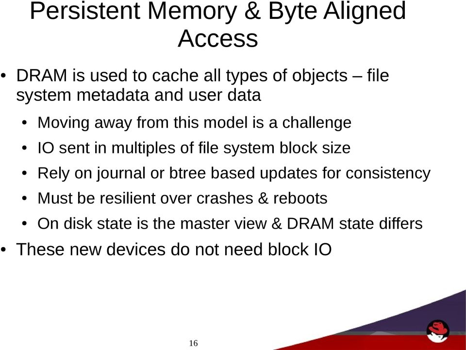 system block size Rely on journal or btree based updates for consistency Must be resilient over