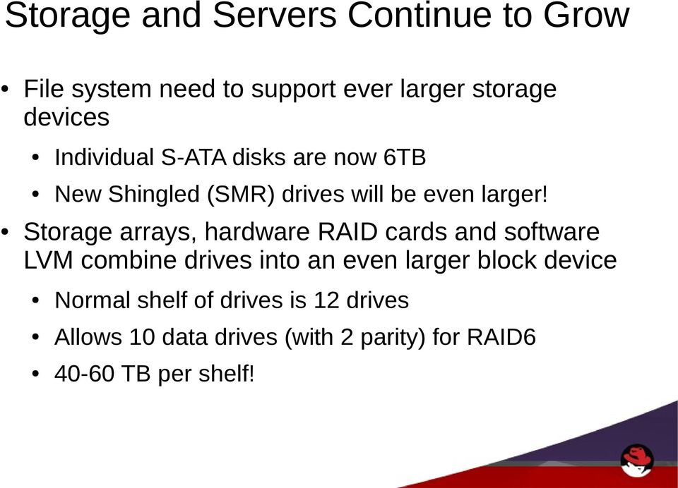 Storage arrays, hardware RAID cards and software LVM combine drives into an even larger block