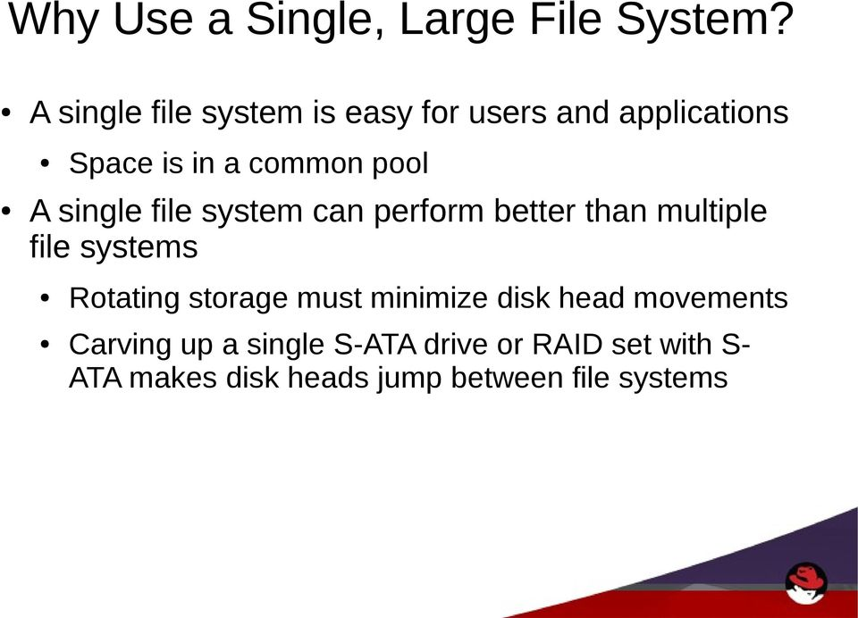 single file system can perform better than multiple file systems Rotating storage
