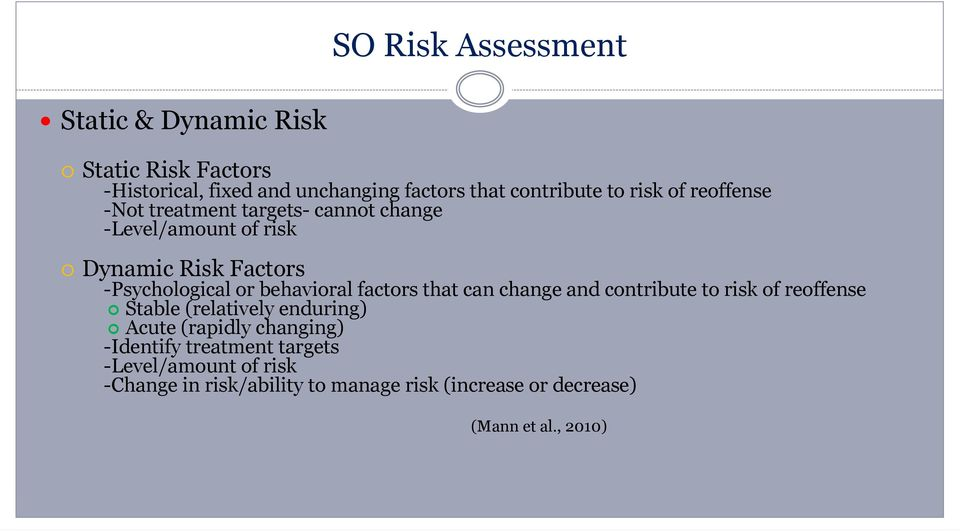 behavioral factors that can change and contribute to risk of reoffense Stable (relatively enduring) Acute (rapidly