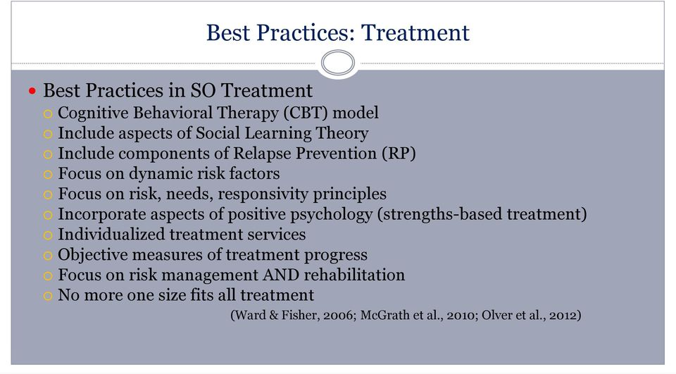 Incorporate aspects of positive psychology (strengths-based treatment) Individualized treatment services Objective measures of treatment