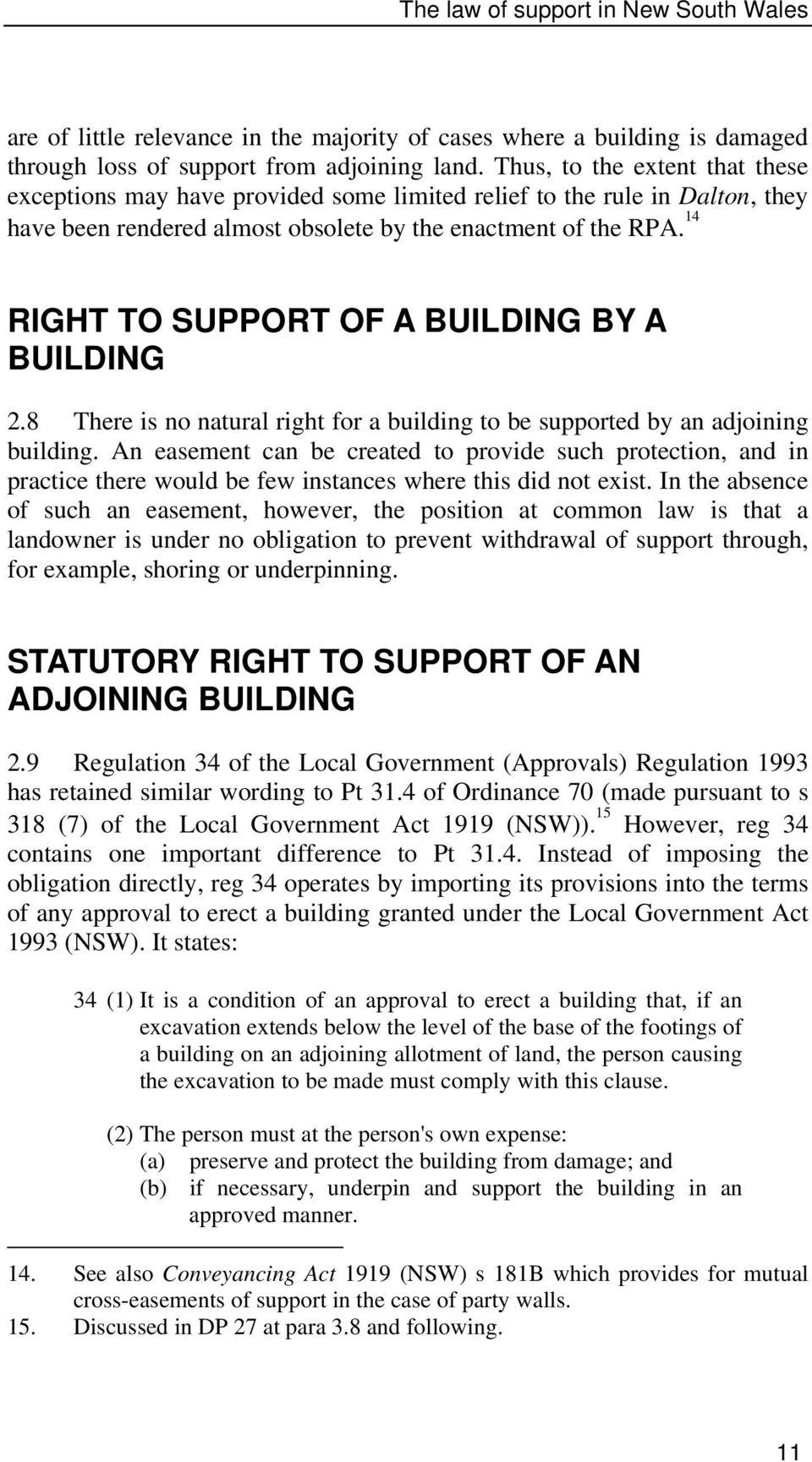 14 RIGHT TO SUPPORT OF A BUILDING BY A BUILDING 2.8 There is no natural right for a building to be supported by an adjoining building.