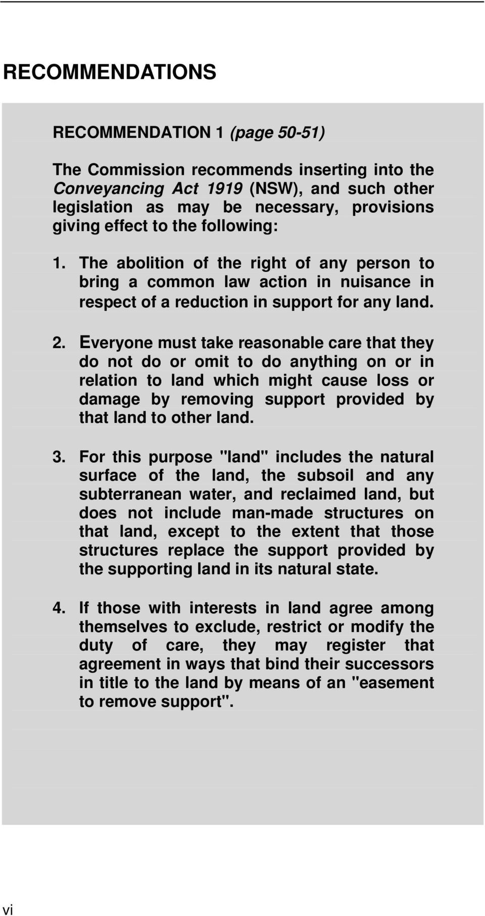 Everyone must take reasonable care that they do not do or omit to do anything on or in relation to land which might cause loss or damage by removing support provided by that land to other land. 3.