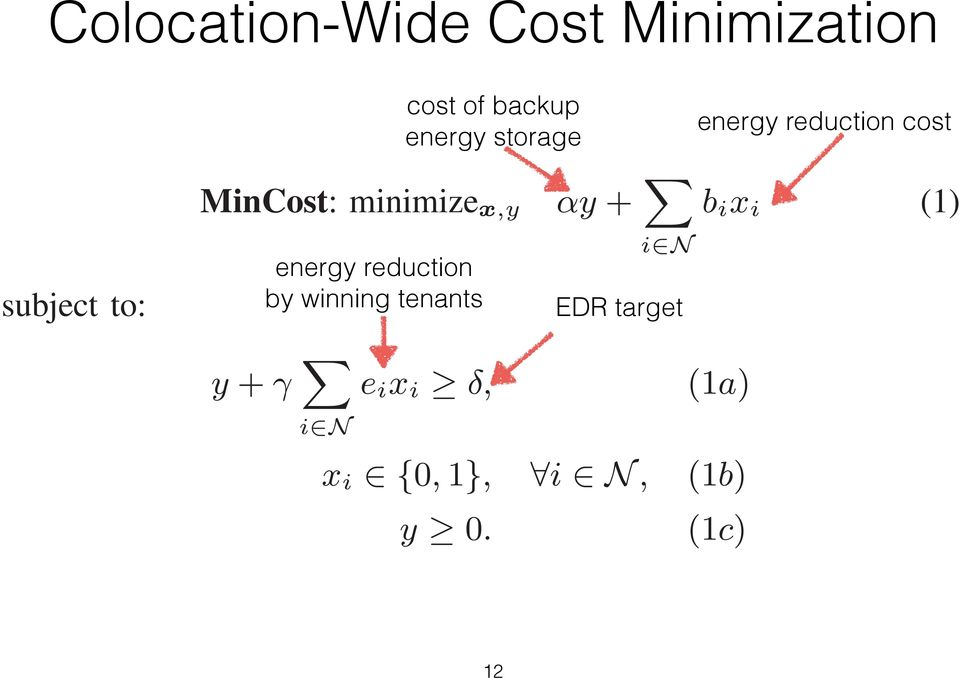 subject to: MinCost: minimize x,y energy reduction by winning tenants y + γ i N cost of backup energy storage e i x i δ, αy + i N b i x i (1) (1a) x i {0, 1}, i N, (1b) y 0.