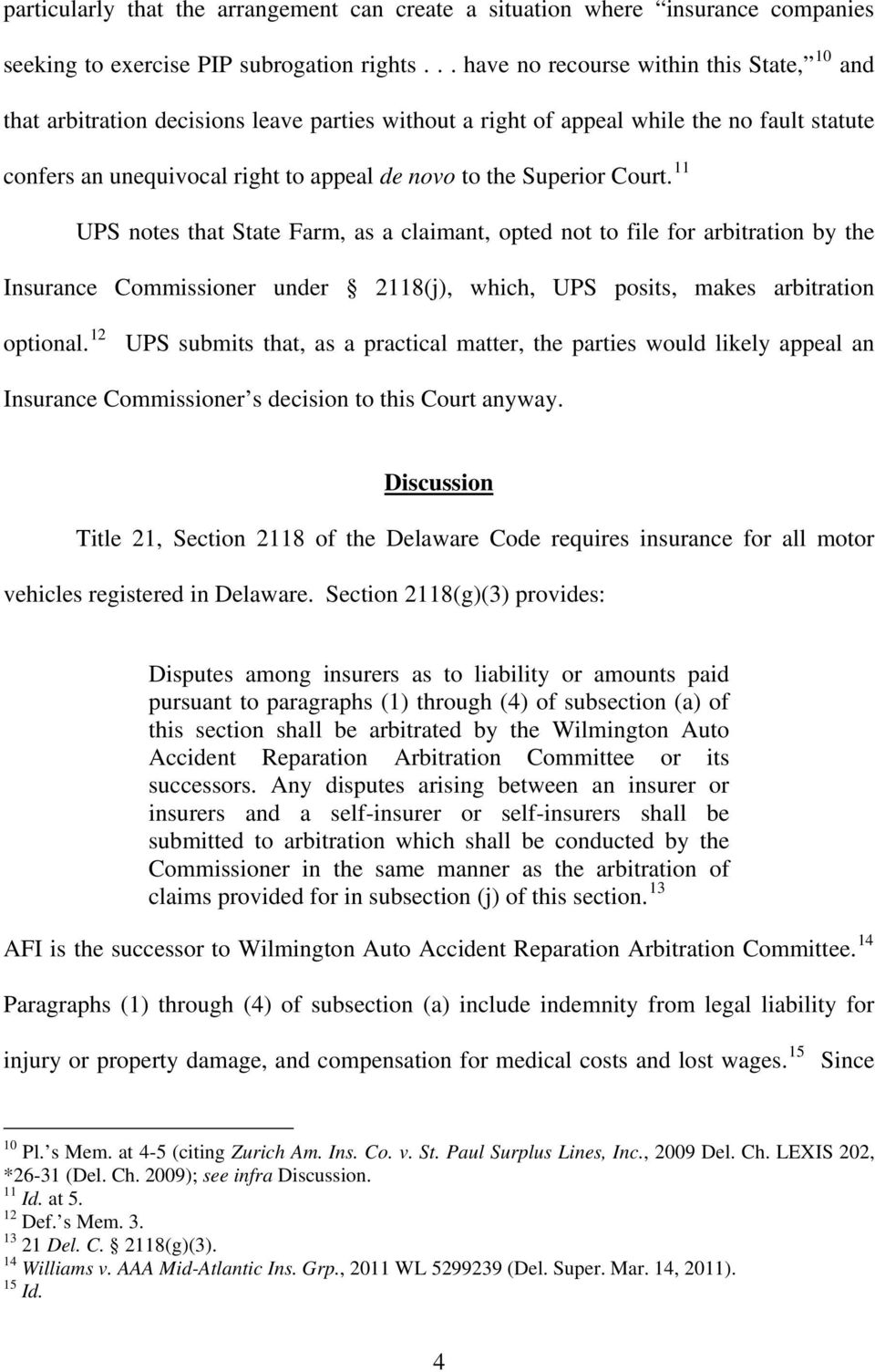 Superior Court. 11 UPS notes that State Farm, as a claimant, opted not to file for arbitration by the Insurance Commissioner under 2118(j), which, UPS posits, makes arbitration optional.