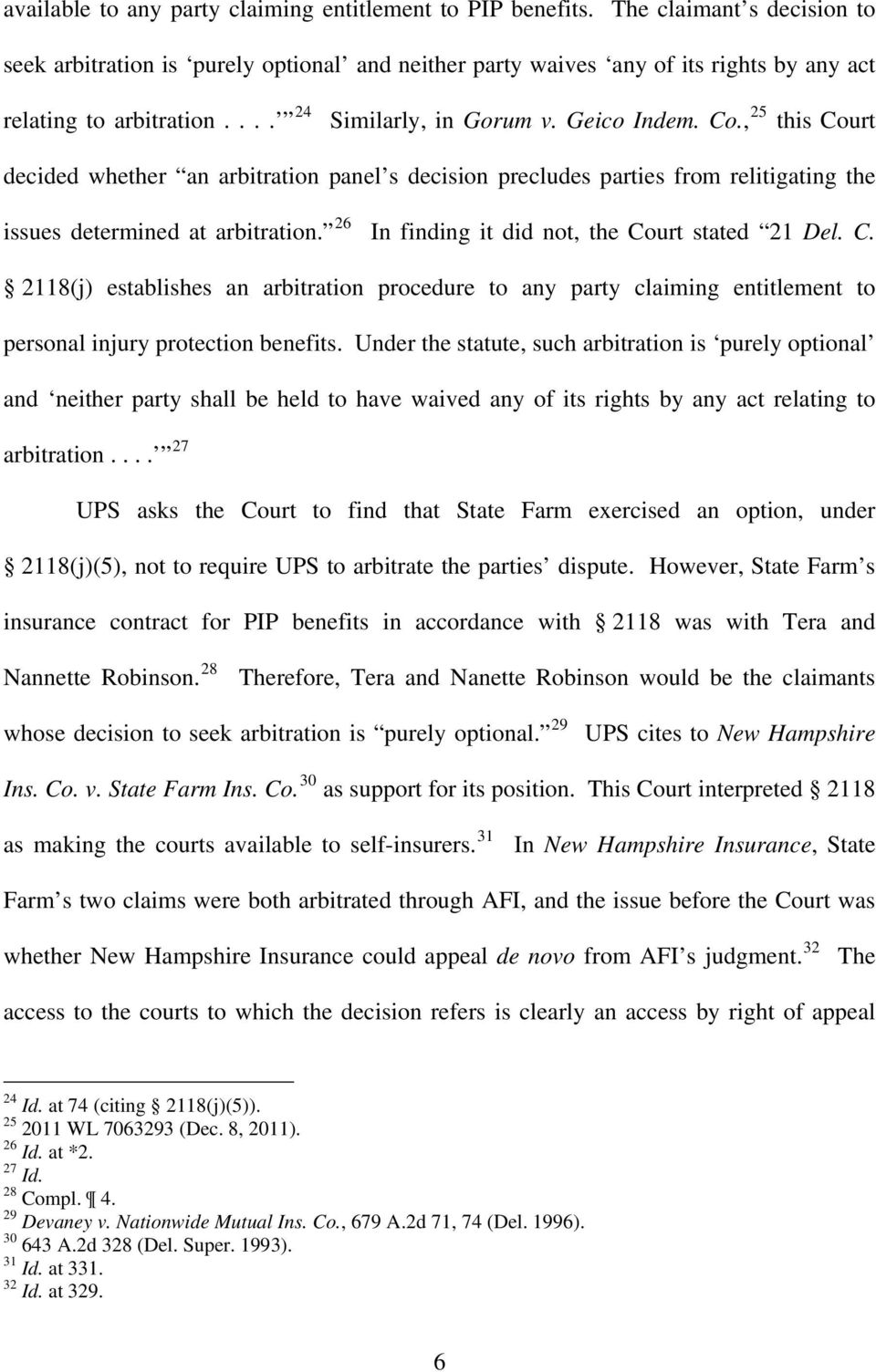 , 25 this Court decided whether an arbitration panel s decision precludes parties from relitigating the issues determined at arbitration. 26 In finding it did not, the Court stated 21 Del. C. 2118(j) establishes an arbitration procedure to any party claiming entitlement to personal injury protection benefits.