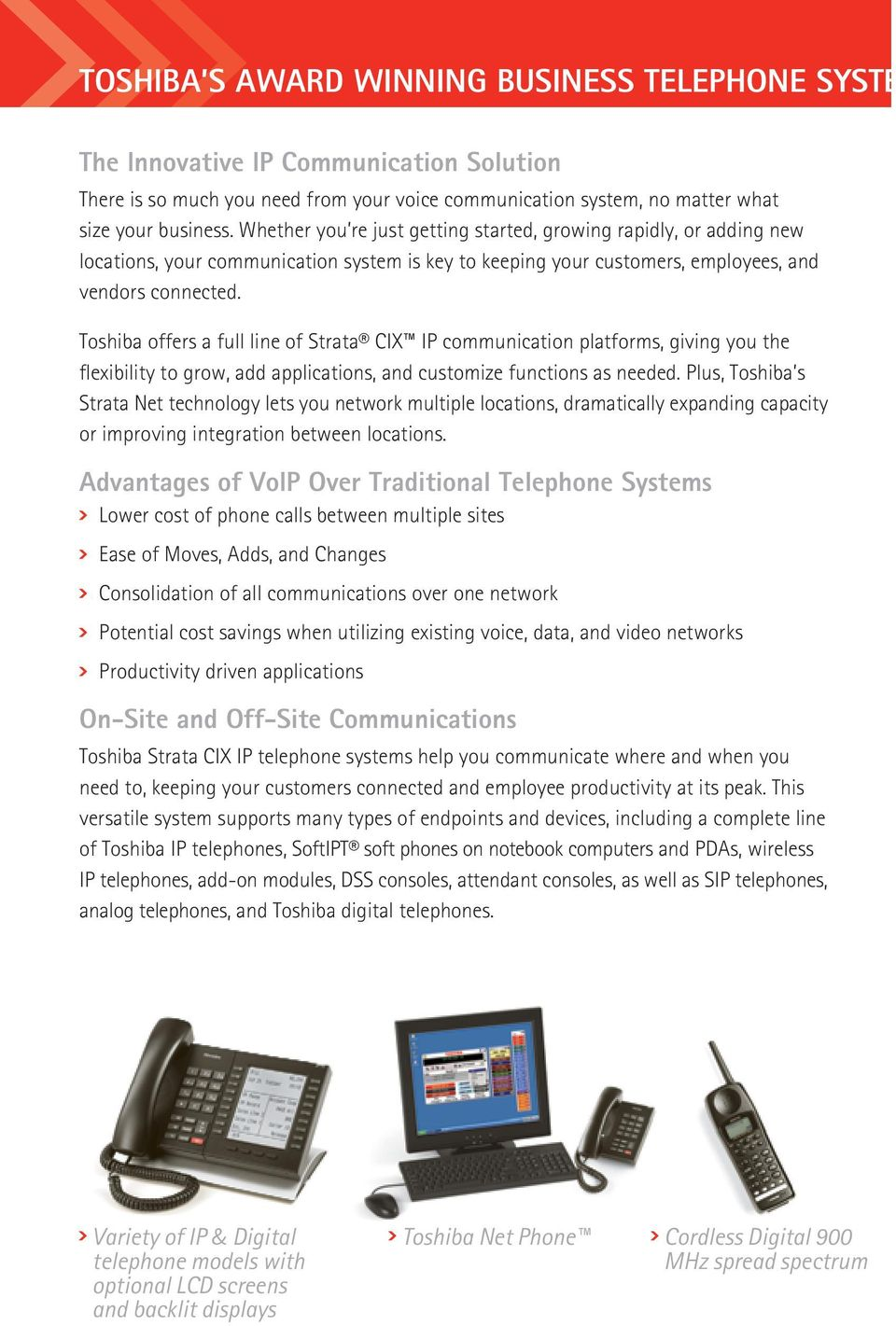 Toshiba offers a full line of Strata CIX IP communication platforms, giving you the flexibility to grow, add applications, and customize functions as needed.