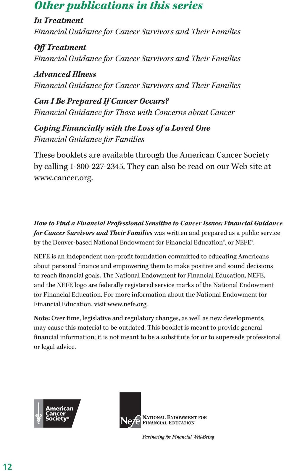 Financial Guidance for Those with Concerns about Cancer Coping Financially with the Loss of a Loved One Financial Guidance for Families These booklets are available through the American Cancer