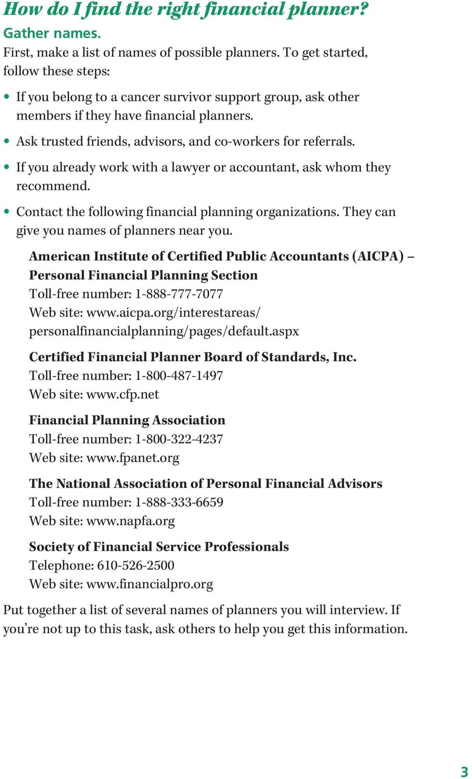 If you already work with a lawyer or accountant, ask whom they recommend. Contact the following financial planning organizations. They can give you names of planners near you.