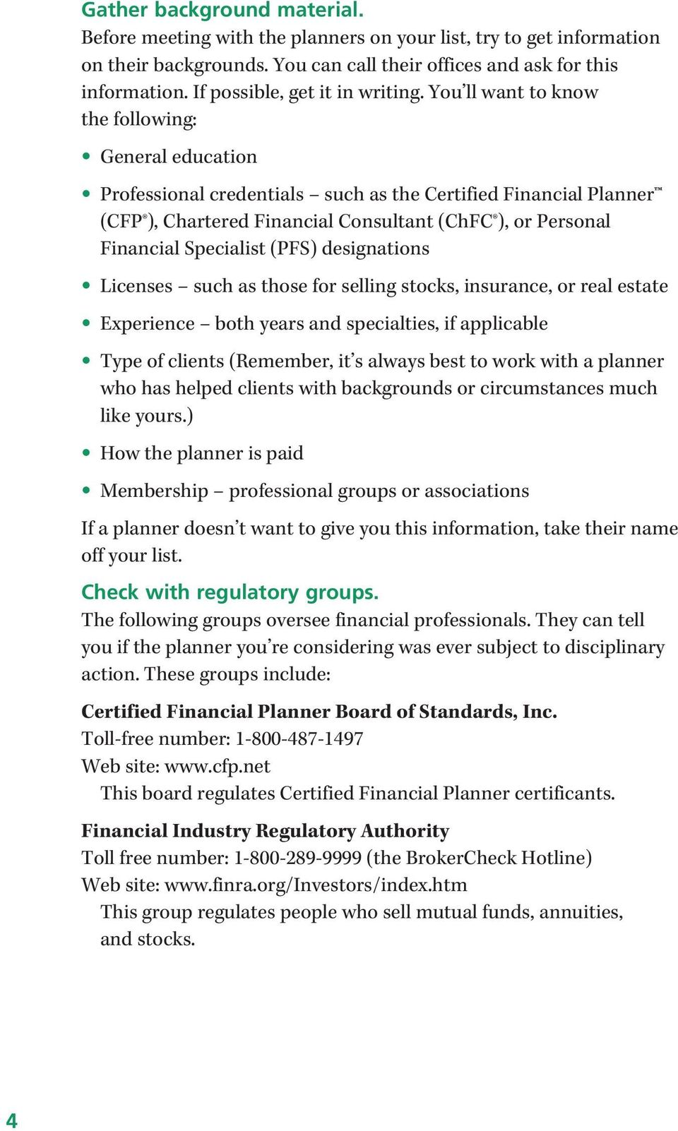 You ll want to know the following: General education Professional credentials such as the Certified Financial Planner (CFP ), Chartered Financial Consultant (ChFC ), or Personal Financial Specialist