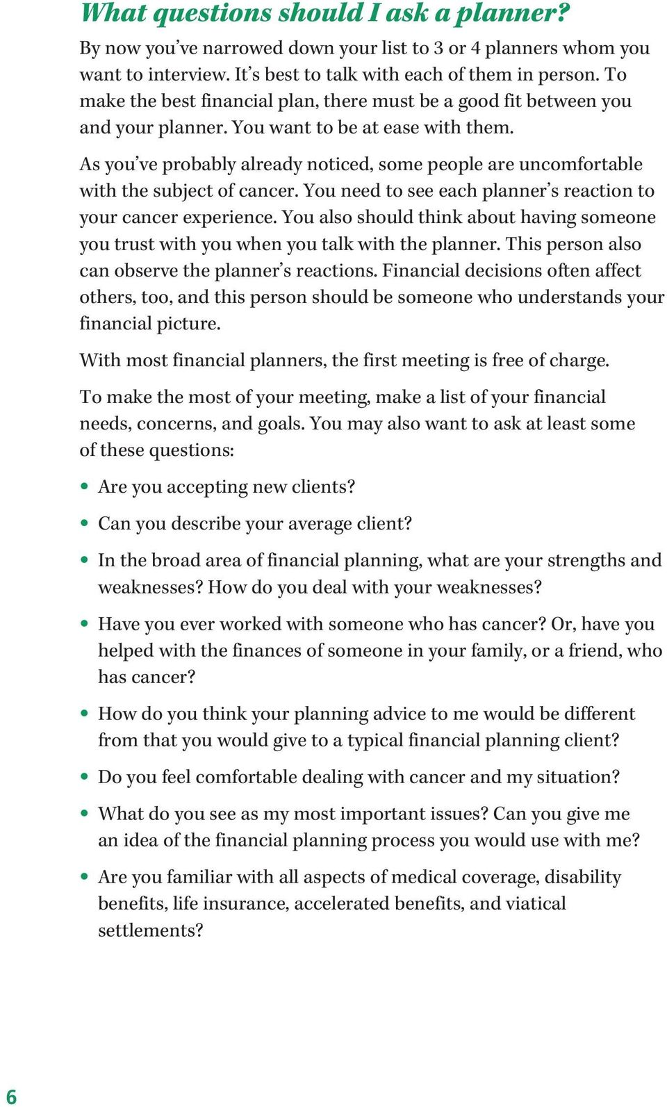 As you ve probably already noticed, some people are uncomfortable with the subject of cancer. You need to see each planner s reaction to your cancer experience.