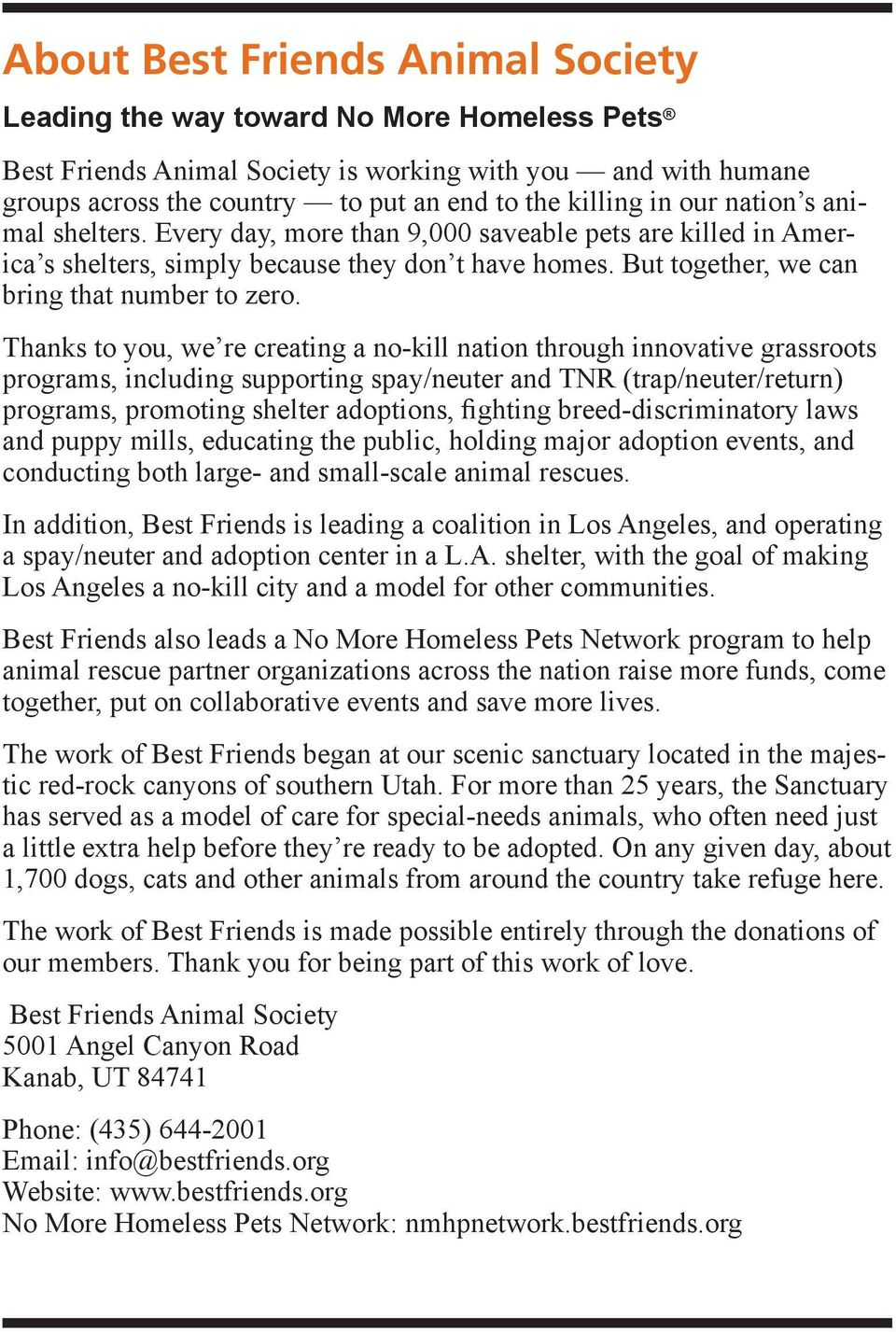 Thanks to you, we re creating a no-kill nation through innovative grassroots programs, including supporting spay/neuter and TNR (trap/neuter/return) programs, promoting shelter adoptions, fighting