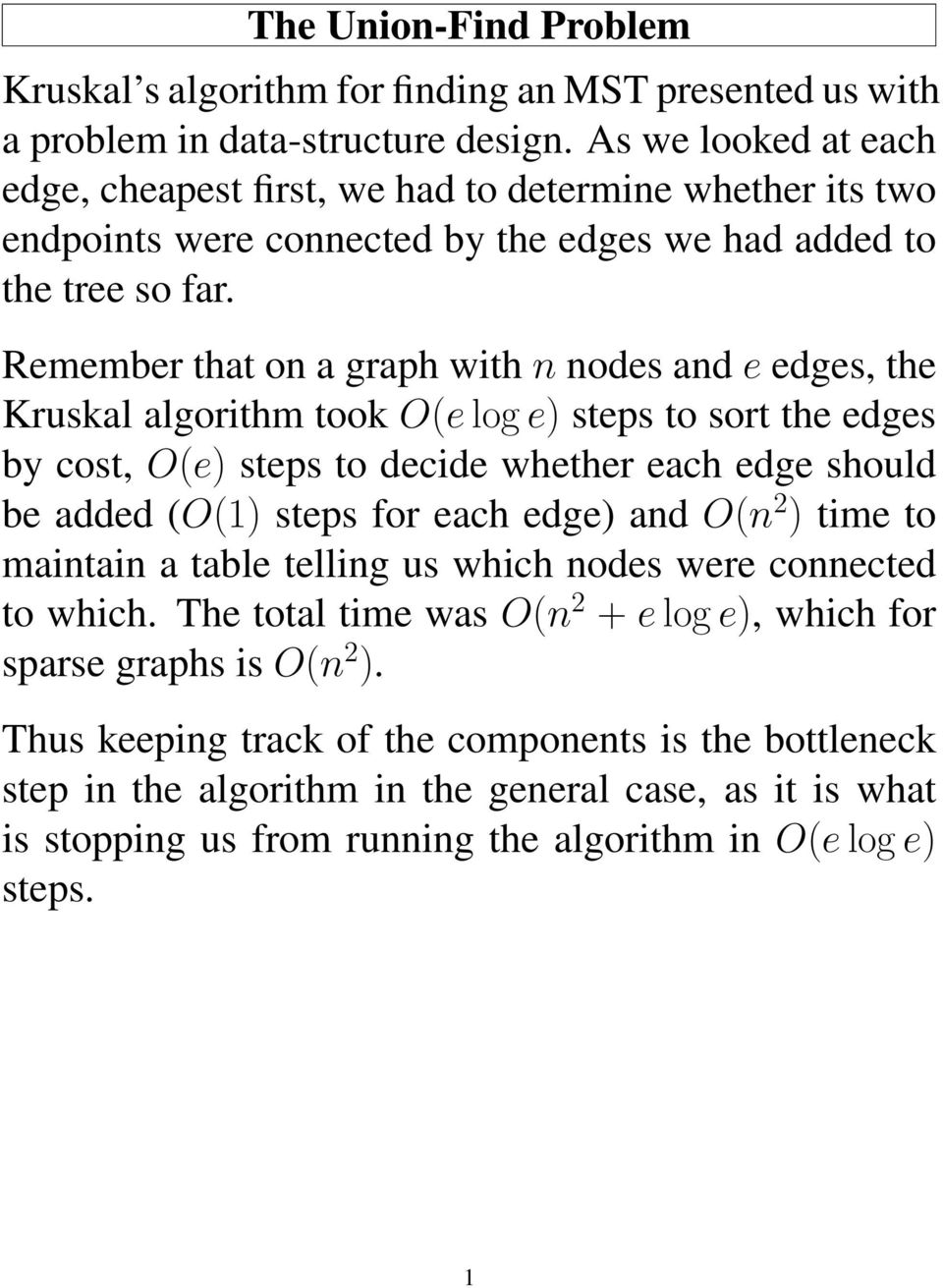 Remember that on a graph with n nodes and e edges, the Kruskal algorithm took O(e log e) steps to sort the edges by cost, O(e) steps to decide whether each edge should be added (O(1) steps for each