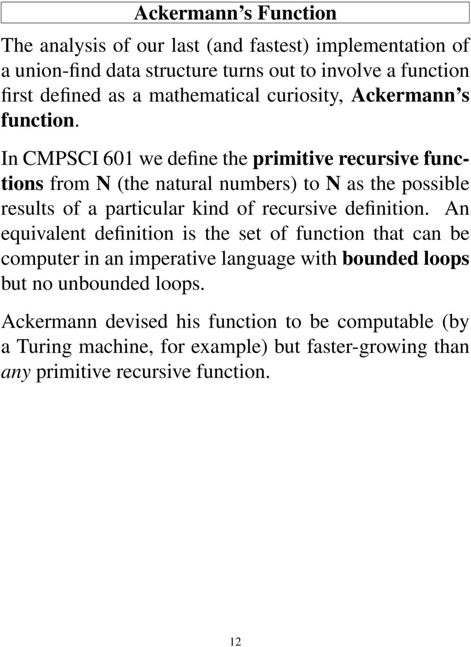 In CMPSCI 601 we define the primitive recursive functions from N (the natural numbers) to N as the possible results of a particular kind of recursive definition.