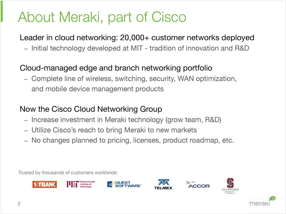 mobile device management products Now the Cisco Cloud Networking Group Increase investment in Meraki technology (grow team, R&D) Utilize Cisco